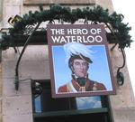 In Sydney, the Hero of Waterloo is still a popular watering hole.  (There's a dungeon downstairs that they used to drop drunks into and ship them off to sea!)